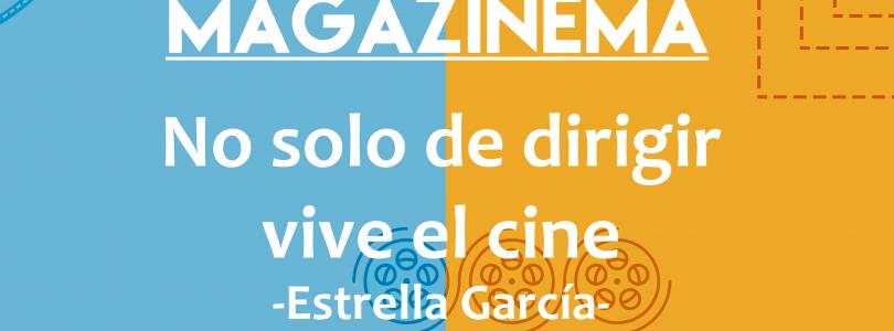 'No solo de dirigir vive el cine', entrevistamos a Estrella García
