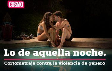 'Lo de aquella noche', COSMO sigue luchando contra la violencia de género.