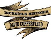 'La Increíble Historia de David Copperfield', una cinta para soñar